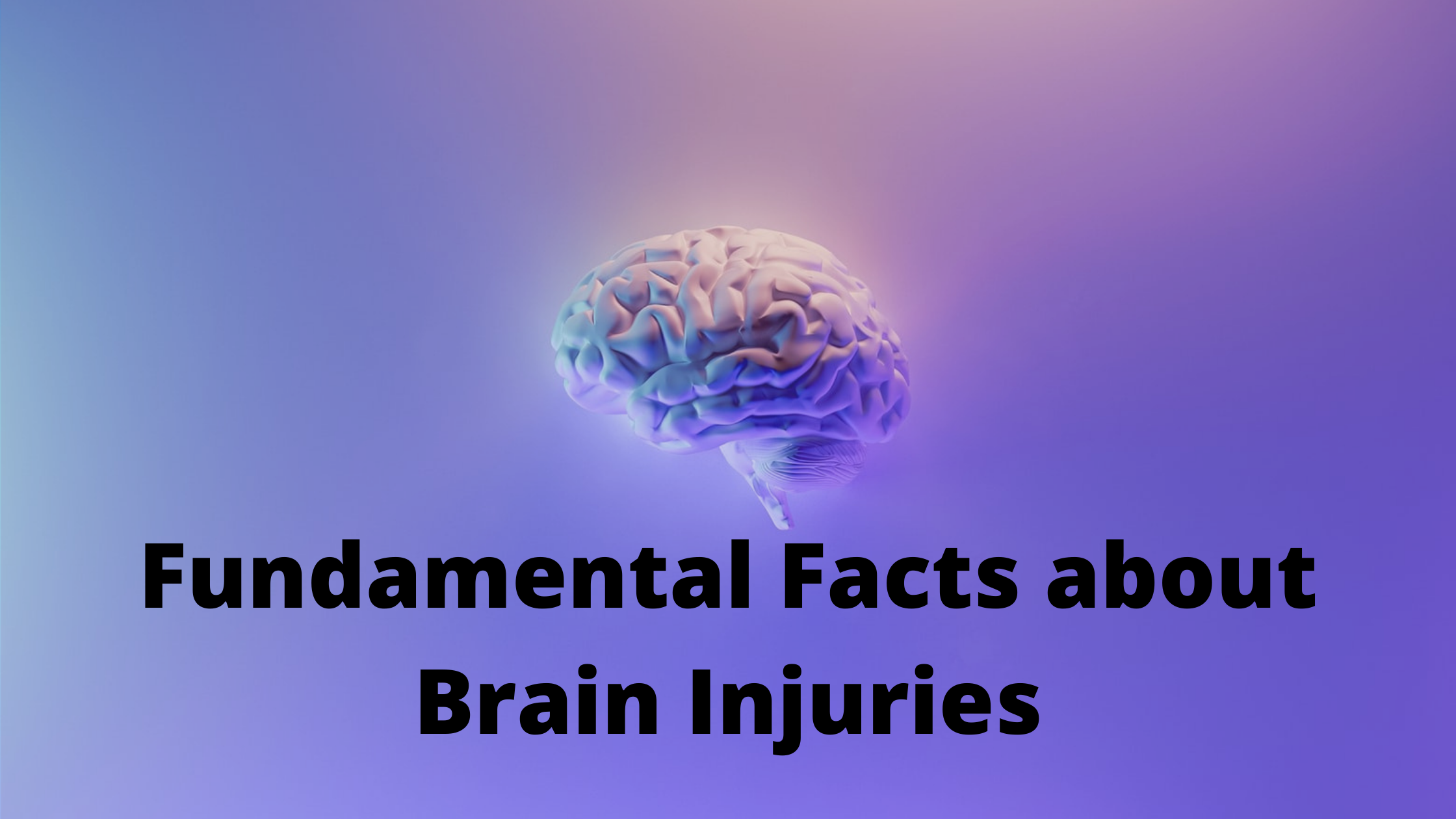 Fundamental Facts about Brain Injuries